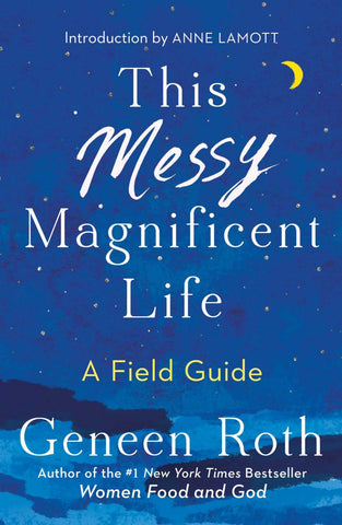 This Messy Magnificent Life: A Field Guide pdf by Geneen Roth