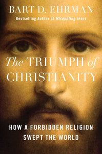 The Triumph of Christianity: How a Forbidden Religion Swept the World by Bart D. Ehrman pdf