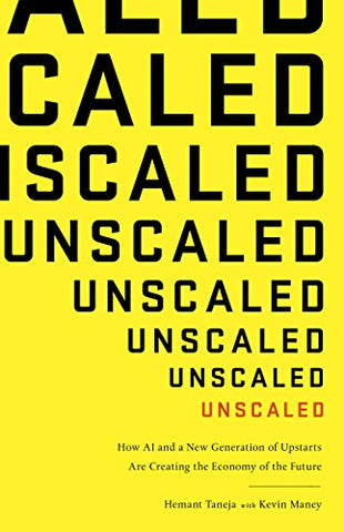 Unscaled: How AI and a New Generation of Upstarts Are Creating the Economy of the Future [pdf] by Hemant Taneja
