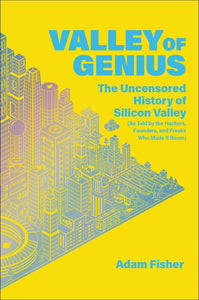 Valley of Genius: The Uncensored History of Silicon Valley by Adam Fisher pdf