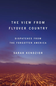The View from Flyover Country: Dispatches from the Forgotten America pdf by Sarah Kendzior