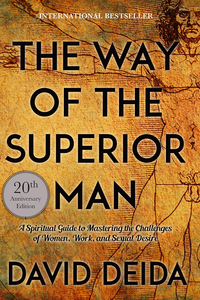 The Way of the Superior Man: A Spiritual Guide to Mastering the Challenges of Women, Work, and Sexual Desire [ebook free] by David Deida pdf