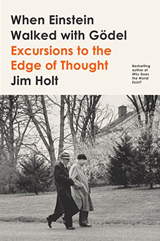 When Einstein Walked with Gödel: Excursions to the Edge of Thought by Jim Holt pdf