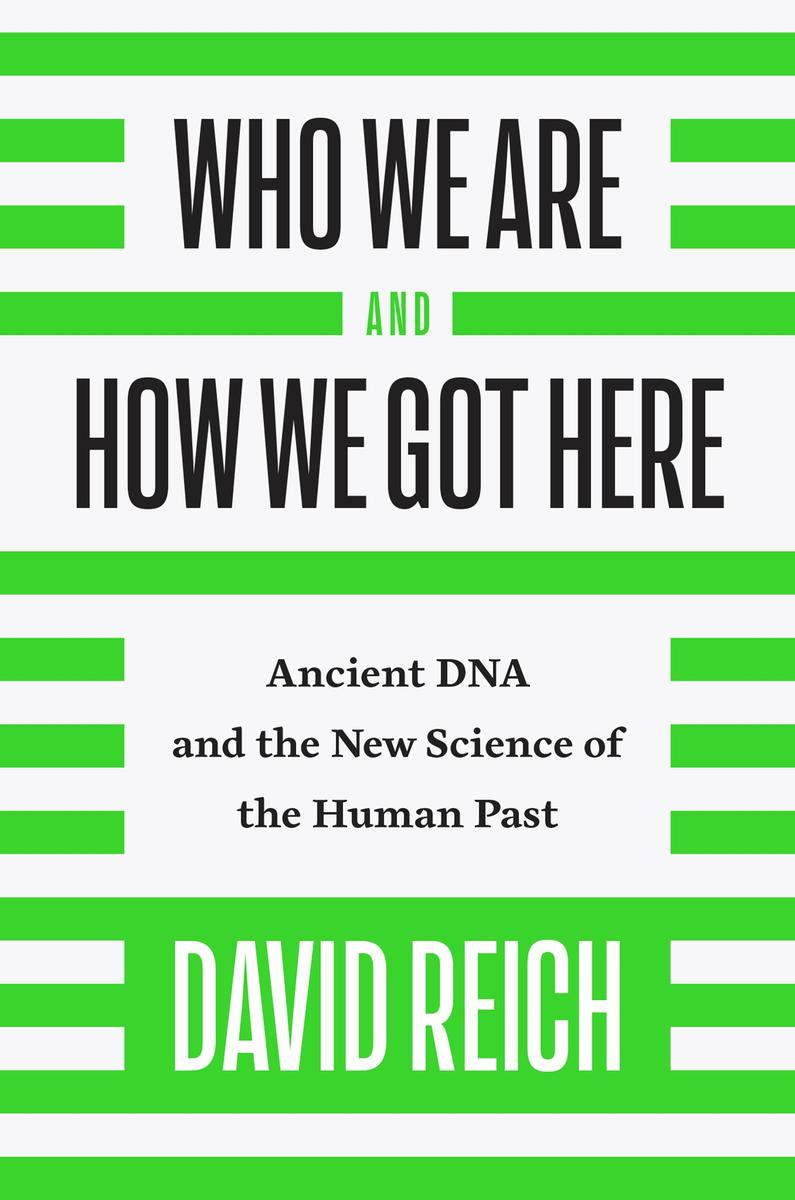 Who We Are and How We Got Here: Ancient DNA and the New Science of the Human Past by David Reich pdf