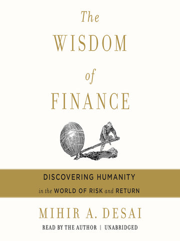 The Wisdom of Finance: Discovering Humanity in the World of Risk and Return by Mihir Desai pdf