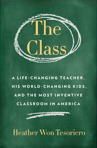 The Class: A Life-Changing Teacher, His World-Changing Kids, and the Most Inventive Classroom in America by Heather Won Tesoriero pdf