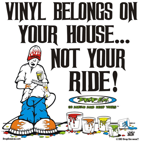 VINYL BELONGS ON YOUR HOUSE NOT YOUR RIDE