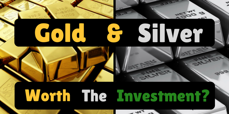 Gold & Silver: Worth the Investment?