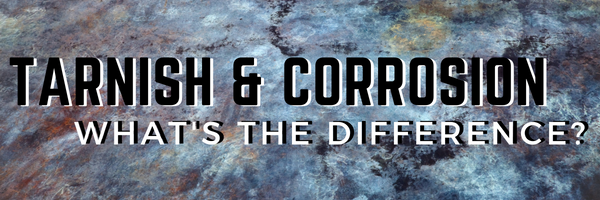 Tarnish & Corrosion: What's the Difference?