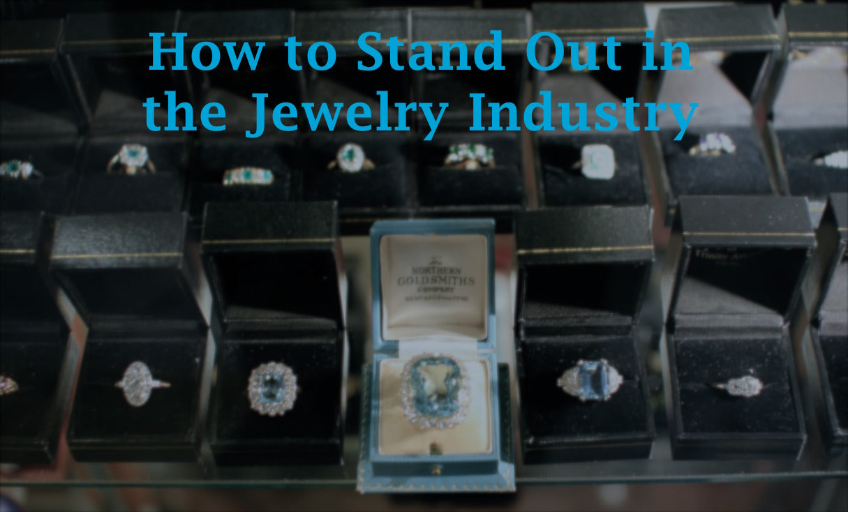 How to Stand Out in the Jewelry Industry