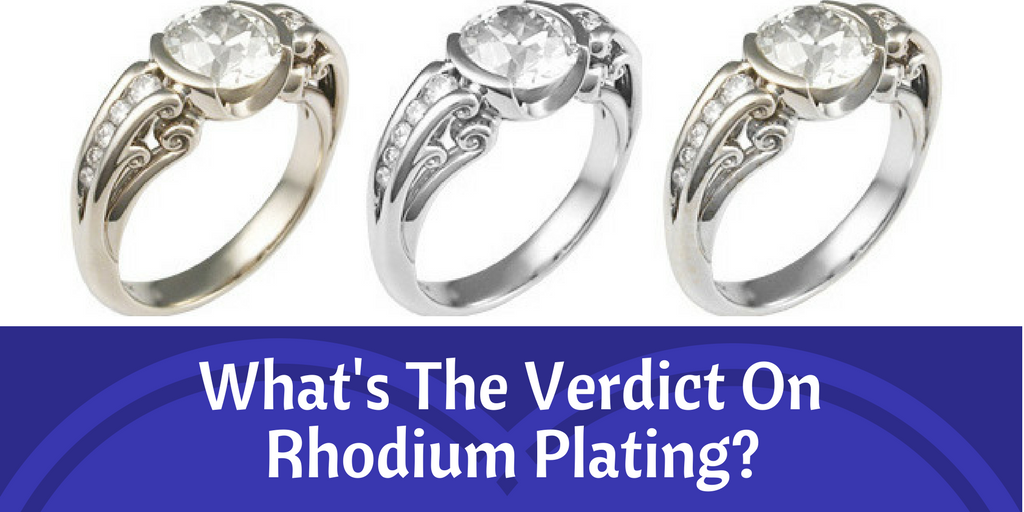 Whats the Verdict on Rhodium Plating