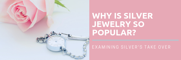 why is silver jewelry so popular?