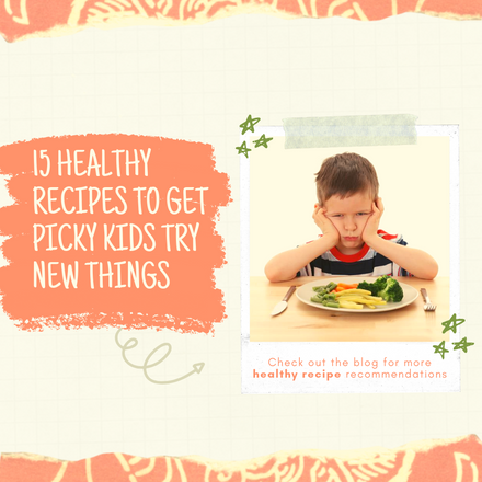 15 healthy recipes to get picky kids try new things