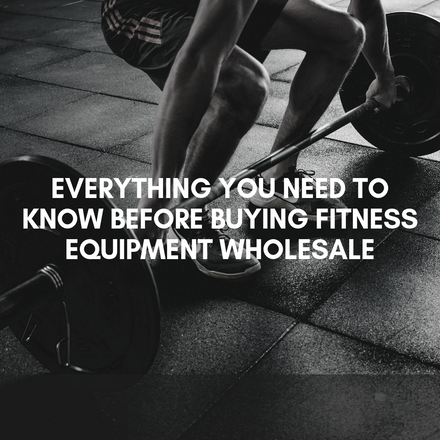 Everything You Need to Know Before Buying Fitness Equipment Wholesale