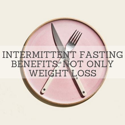 Intermittent Fasting Benefits: Not Only Weight Loss