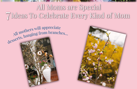All Moms are Special. 7 Ideas to celebrate every kind of Mom. All mothers will appreciate desserts, hanging from branches