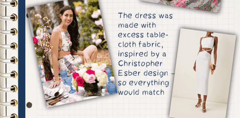 The dress was made with excess tablecloth fabric, inspired by a Christopher Esber design – so everything would match