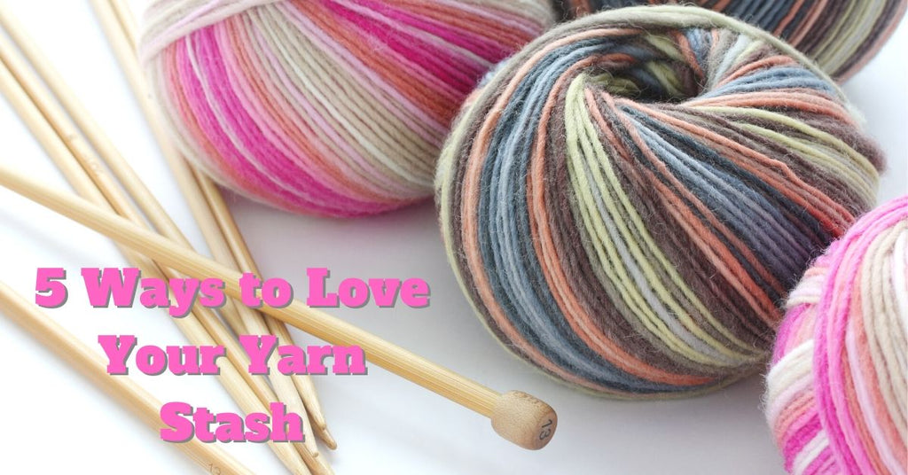 5 Ways to Love Your Yarn Stash
