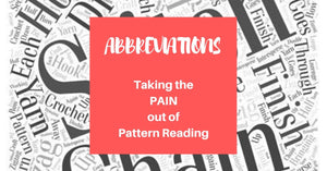 Taking The Pain Out Of Reading Patterns – Crochet Abbreviations