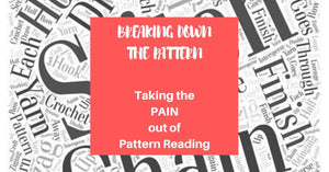 Taking The Pain Out Of Reading Patterns - Breaking Down Crochet Patterns