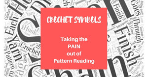 Taking The Pain Out Of Reading Patterns - Crochet Pattern Symbols and Terms
