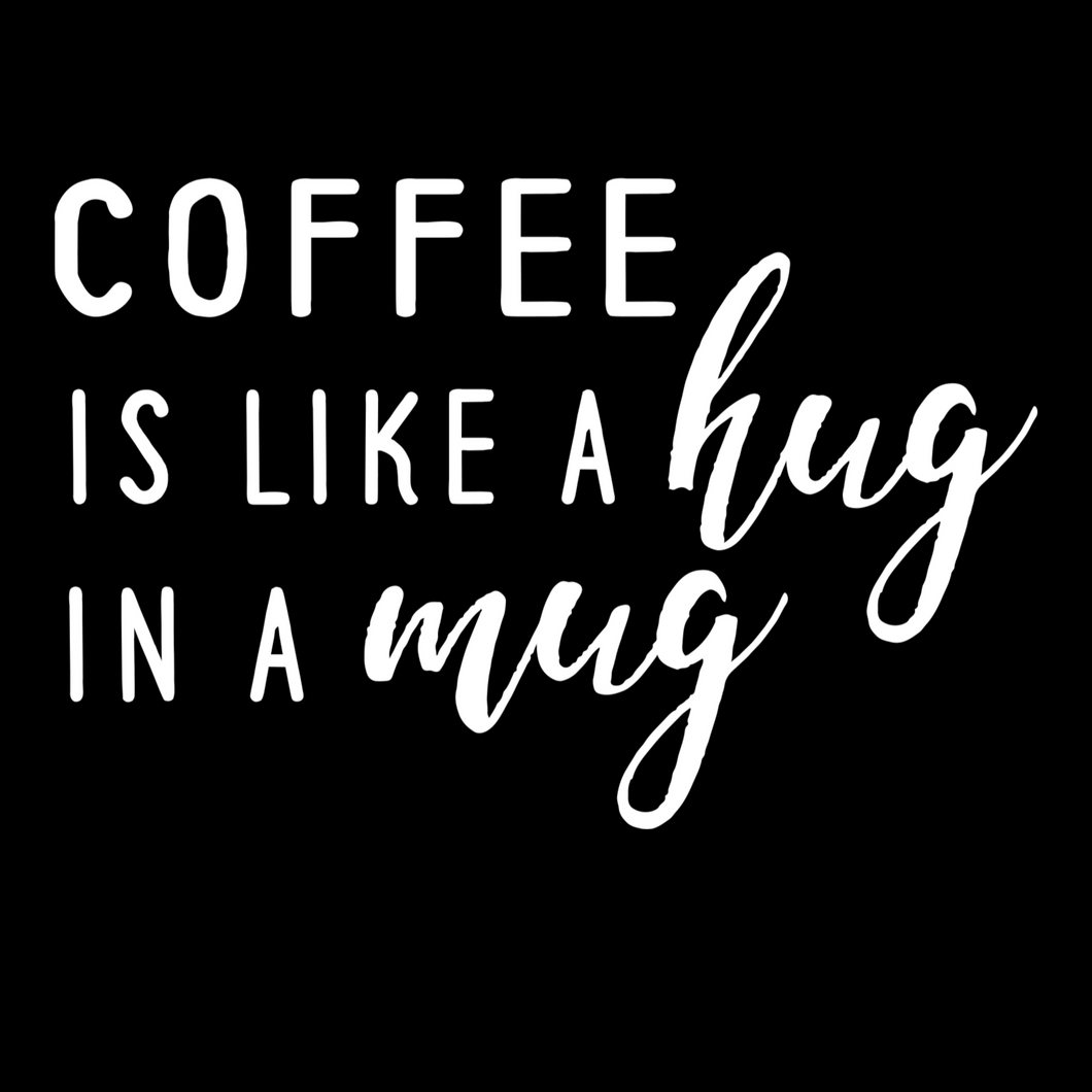 Coffee is Like A Hug in A Mug T Shirt