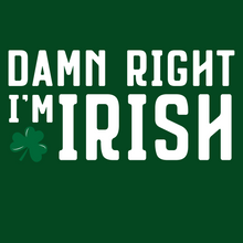 Load image into Gallery viewer, Damn Right I'm Irish T Shirt