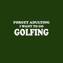 Load image into Gallery viewer, Forget Adulting Go Golfing T Shirt