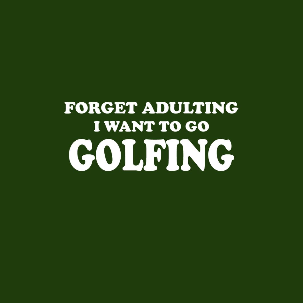 Forget Adulting Go Golfing T Shirt