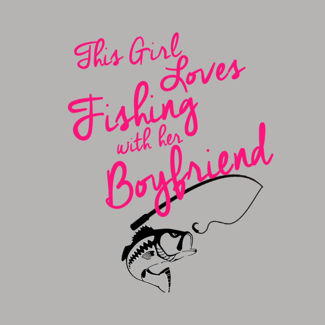 This Girl Loves Fishing With Her Boyfriend T Shirt