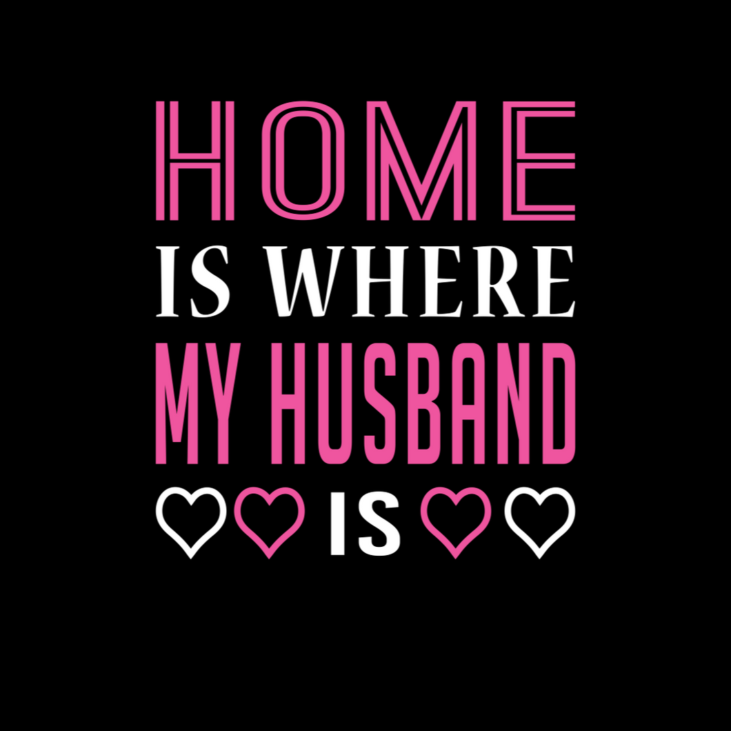 Home is Where My Husband T shirt