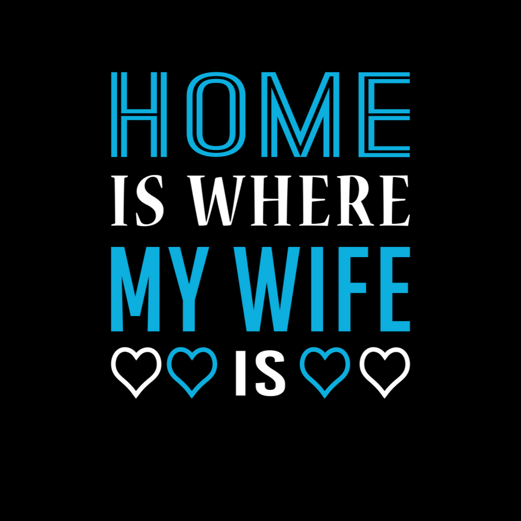 Home is Where My Wife is T Shirt