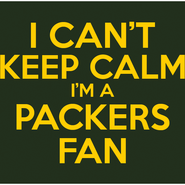 I Can't Keep Calm I'm A Packer's Fan