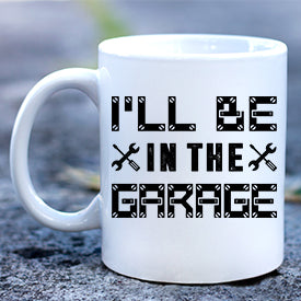 Dad Be in the Garage Mug