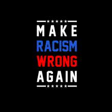 Load image into Gallery viewer, Make Racism Wrong Again T