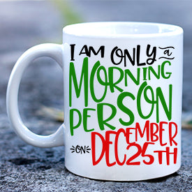 I'm Only A Morning Person on Dec 25th Christmas Mug