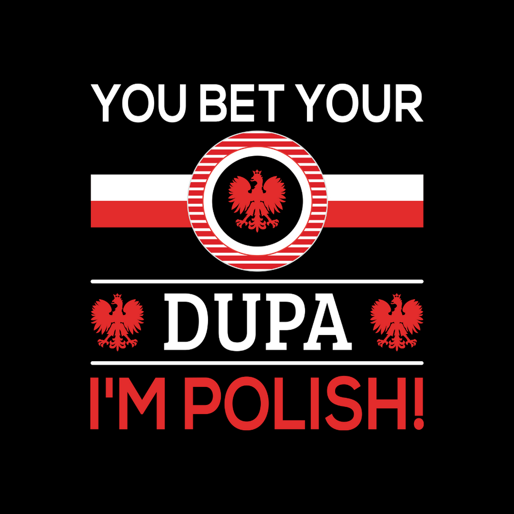 You Bet Your Dupa I'm Polish T Shirt