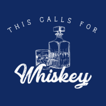 Load image into Gallery viewer, This Calls for Whiskey T shirt