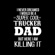 Load image into Gallery viewer, Trucker Dad T Shirt