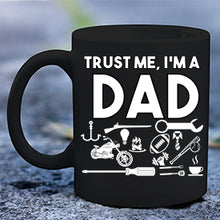 Load image into Gallery viewer, Trust Me I'm a Dad Mug