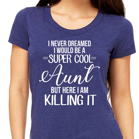 Super Cool Aunt Killing It Shirt - Birthday Gift For Aunt