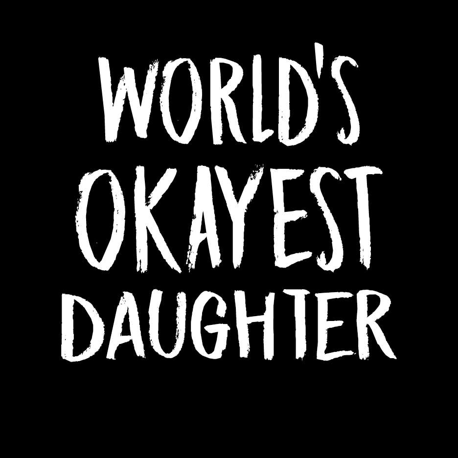 World's Okayest Daughter T Shirt