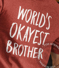 Load image into Gallery viewer, World's Okayest Brother Shirt