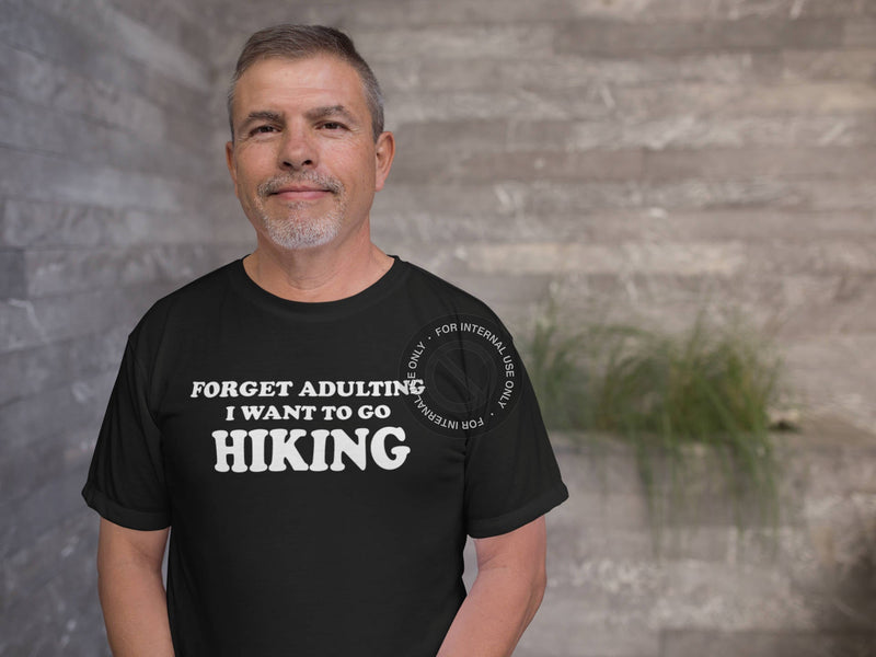 Funny Hiking Shirt - Forget Adulting I Want to go Hiking