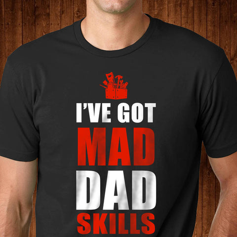 Mad Dad Skills Shirt - Greatest Dad shirt