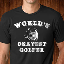 Load image into Gallery viewer, World's Okayest Golfer T Shirt