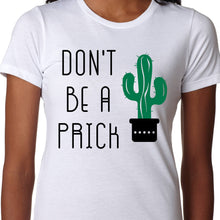 Load image into Gallery viewer, Don't Be A Prick Cactus T shirt