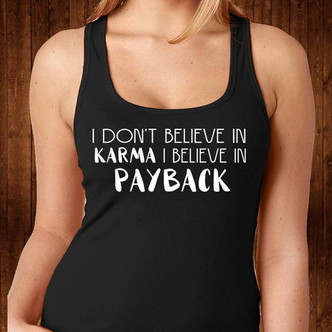 Karma Tank Top -  I Believe in Payback Tank Top