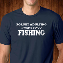 Load image into Gallery viewer, Forget Adulting I Want to Go Fishing T Shirt