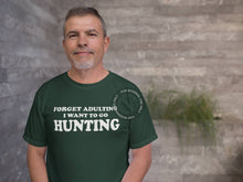 Load image into Gallery viewer, Forget Adulting Go Hunting T Shirt